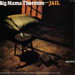 Jail 2007 Big Mama Thornton