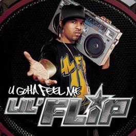 U Gotta Feel Me 2004 Lil' Flip