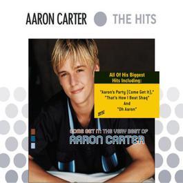 Come Get It: The Very Best Of Aaron Carter 2006 Aaron Carter