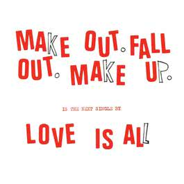 Make Out Fall Out Make Up 2006 Love Is All