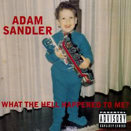 What The Hell Happened To Me? (DMD Album) 2004 Adam Sandler