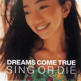 Sing Or Die 2008 DREAMS COME TRUE