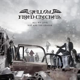ALL MY LOVE / YOU ARE THE REASON 2011 YELLOW FRIED CHICKENz