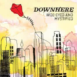 Wide-Eyed And Mystified 2010 Downhere