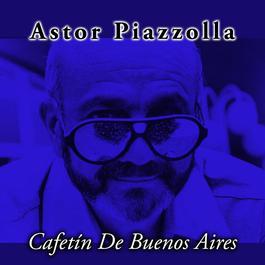 Cafetin De Buenos Aires 2006 Astor Piazzolla