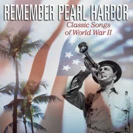 Remember Pearl Harbor: Classic Songs Of World War II 2001 Various Artists