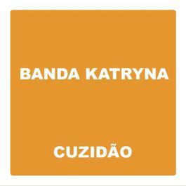 Cuzidão 2008 Banda Katryna