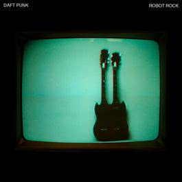 Robot Rock 2005 Daft Punk