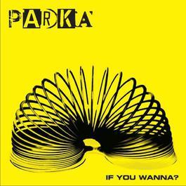 If You Wanna? 2009 Parka