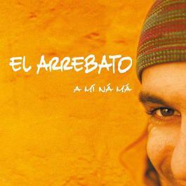 A Mi Ná Má 2004 El Arrebato