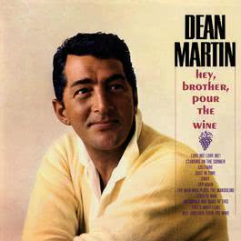 Hey, Brother Pour The Wine 2006 Dean Martin
