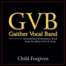 Child Forgiven 2011 Gaither Vocal Band
