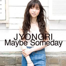 Maybe Someday 2009 JYONGRI