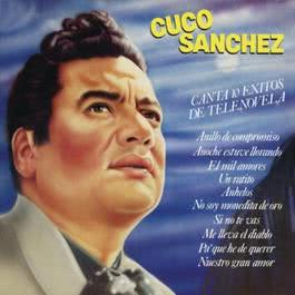 Cuco Sanchez Canta 10 Exitos De Telenovela 2011 Cuco Sánchez
