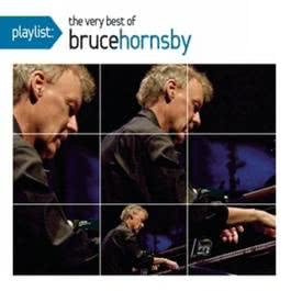 Playlist: The Very Best Of Bruce Hornsby 2010 Bruce Hornsby