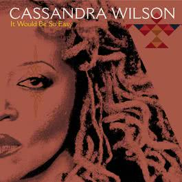 It Would Be So Easy 2006 Cassandra Wilson