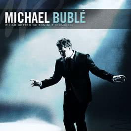 It Had Better Be Tonight - The Remixes 2013 Michael Bublé