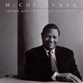 Things Ain't What They Used To Be 2003 McCoy Tyner