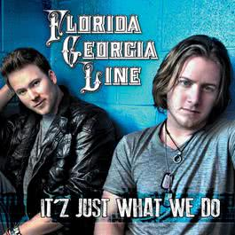 It'z Just What We Do 2012 Florida Georgia Line