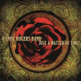 Just A Matter Of Time 2006 Randy Rogers Band