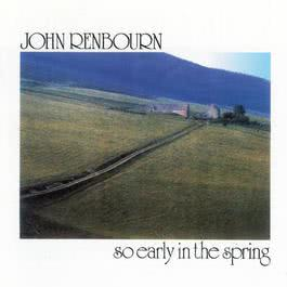 So Early In the Spring 2017 John Renbourn