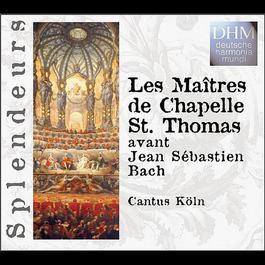 Les Maitres De Chapelle St. Thomas Avant Jean Sebastien Bach 2004 Cantus Cölln