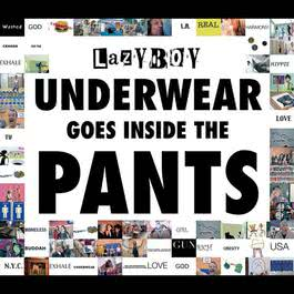 Underwear Goes Inside The Pants 2005 Lazyboy