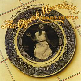 It'll Shine When It Shines 2010 The Ozark Mountain Daredevils