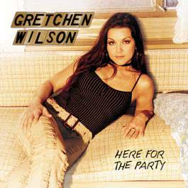 Here For The Party 2004 Gretchen Wilson