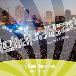 Live at Lollapalooza 2007: I'm from Barcelona 2007 I'm From Barcelona