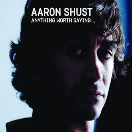 Anything Worth Saying 2010 Aaron Shust