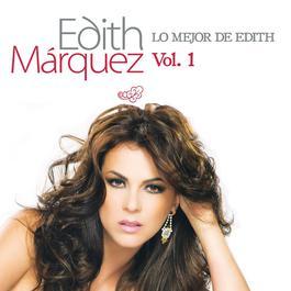 Lo Mejor De Edith Marquez Volumen 1 2011 Edith Marquez