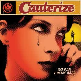 So Far From Real 2003 Cauterize