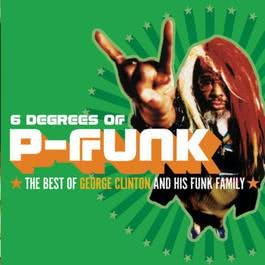Six Degrees Of P-Funk: The Best Of George Clinton & His Funk Family 2003 George Clinton