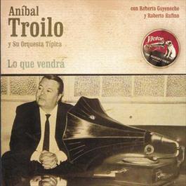 Lo Que Vendrá 2010 Anibal Troilo