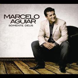 Somente Deus 2012 Marcelo Aguiar