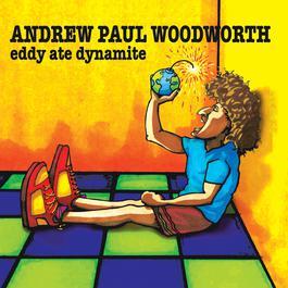 Eddy Ate Dynamite 2008 Andrew Paul Woodworth