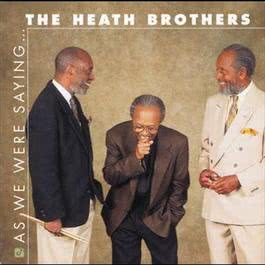 As We Were Saying.... 1997 The Heath Brothers