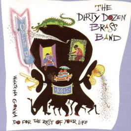 Open Up  Whatcha Gonna Do For The Rest Of Your Life? 1993 The Dirty Dozen Brass Band