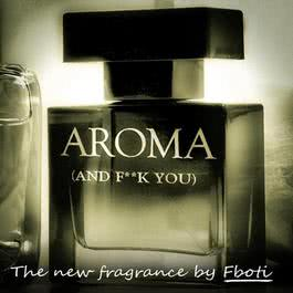 Aroma (And F**k You) 2012 Fboti