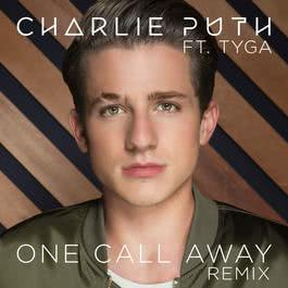 One Call Away (feat. Tyga) [Remix] 2015 Charlie Puth; Tyga