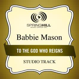 To The God Who Reigns 2004 Babbie Mason