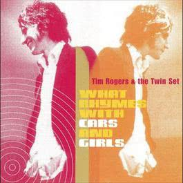 What Rhymes With Girls And Cars 2010 Tim Rogers; The Twin Set