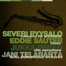 Pyysalo: Concerto For Orchestra / Sauter: Focus 2011 Turku Philharmonic Orchestra