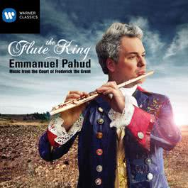 The Flute King: Music from the Court of Frederick the Great 2011 Emmanuel Pahud