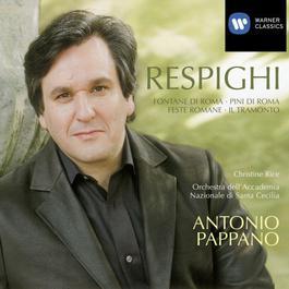 Respighi: Fontane di Roma, Pina di Roma, Feste Romane & Il Tramonto 2007 Antonio Pappano