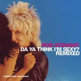 Da Ya Think I'm Sexy (Blow-Up Remix) 2004 Rod Stewart