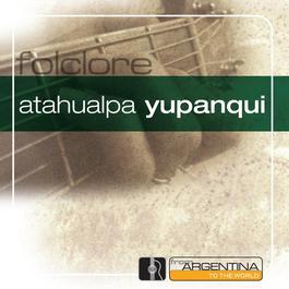 From Argentina To The World 2006 Atahualpa Yupanqui