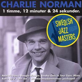 Swedish jazz Masters: Charlie Norman - 1 Timme, 12 Minuter Och 30 Sekunder 2006 Charlie Norman