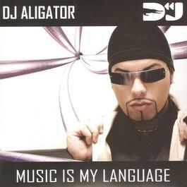 Music Is My Language 2012 DJ Aligator
